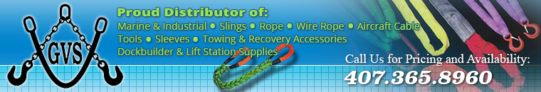G.V.S. Enterprises, Inc. :: Distributor of Slings,Rope,Wire Rope, Aircraft cable, Tools, Sleeves, Towing and Recovery Accessories :: Call Us for Pricing and Availability: 407.365.8960